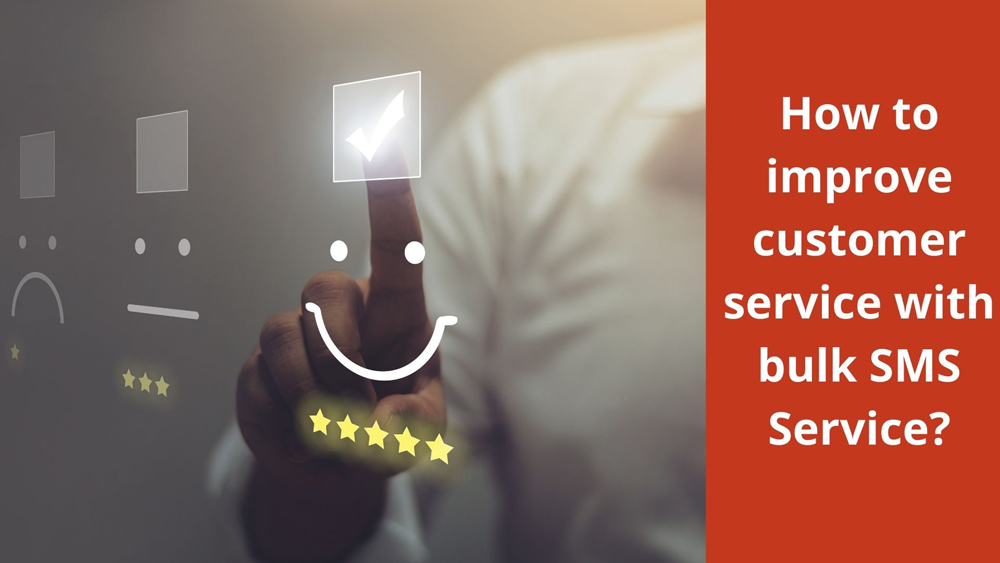 How to improve customer service with bulk SMS Service?